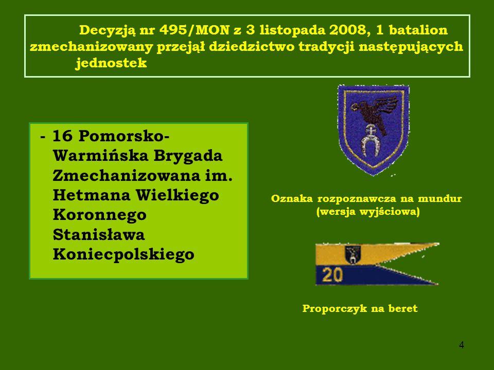 Decyzją nr 495/MON z 3 listopada 2008, 1 batalion zmechanizowany przejął dziedzictwo tradycji następujących jednostek
