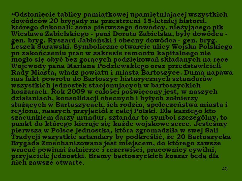 Odsłonięcie tablicy pamiątkowej upamiętniającej wszystkich dowódców 20 brygady na przestrzeni 15-letniej historii, którego dokonali: żona pierwszego dowódcy, nieżyjącego płk Wiesława Zabielskiego - pani Dorota Zabielska, były dowódca - gen.