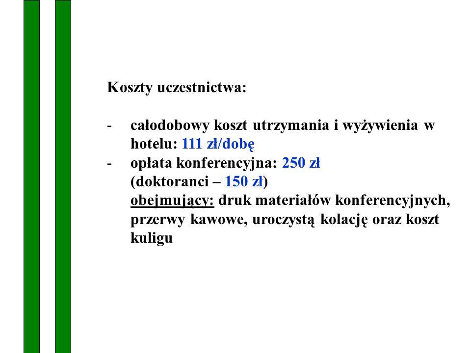 Koszty uczestnictwa: całodobowy koszt utrzymania i wyżywienia w hotelu: 111 zł/dobę. opłata konferencyjna: 250 zł.