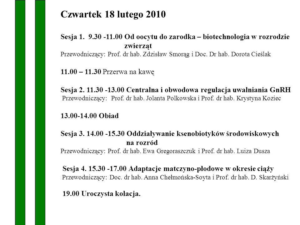 Czwartek 18 lutego 2010 Sesja 1. 9.30 -11.00 Od oocytu do zarodka – biotechnologia w rozrodzie.
