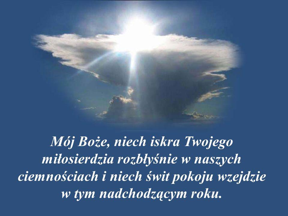 Mój Boże, niech iskra Twojego miłosierdzia rozbłyśnie w naszych ciemnościach i niech świt pokoju wzejdzie w tym nadchodzącym roku.