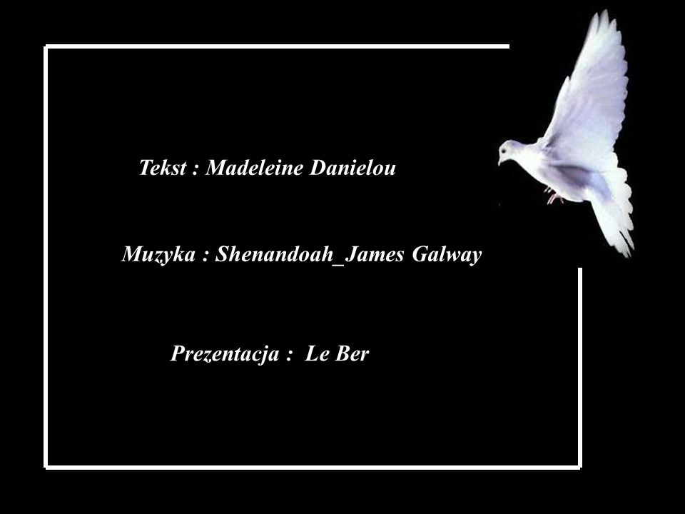 Tekst : Madeleine Danielou Muzyka : Shenandoah_James Galway