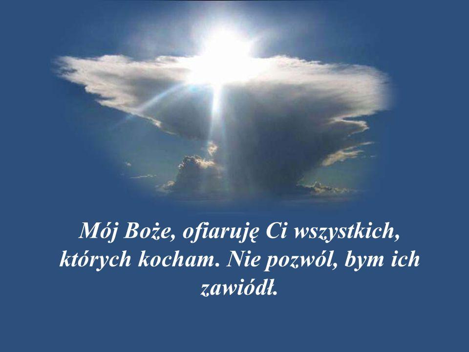 Mój Boże, ofiaruję Ci wszystkich, których kocham