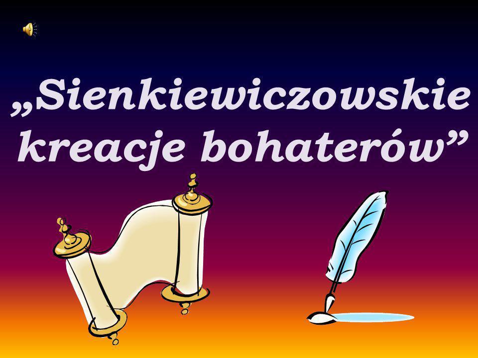 """""""Sienkiewiczowskie kreacje bohaterów"""