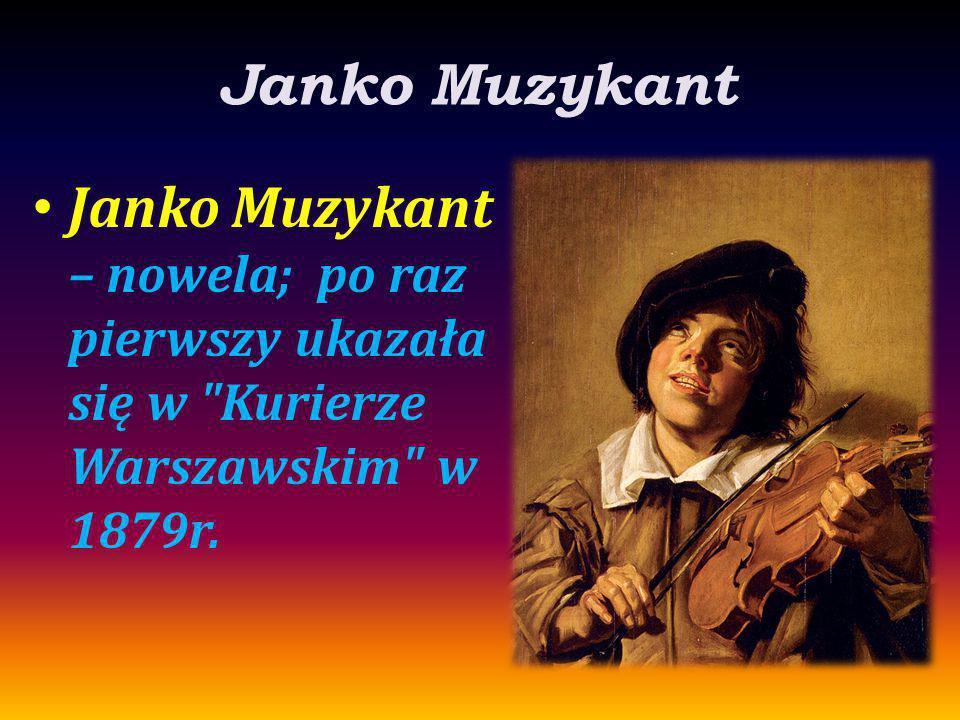 Janko Muzykant Janko Muzykant – nowela; po raz pierwszy ukazała się w Kurierze Warszawskim w 1879r.