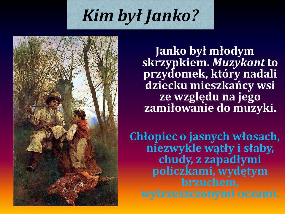 Kim był Janko Janko był młodym skrzypkiem. Muzykant to przydomek, który nadali dziecku mieszkańcy wsi ze względu na jego zamiłowanie do muzyki.