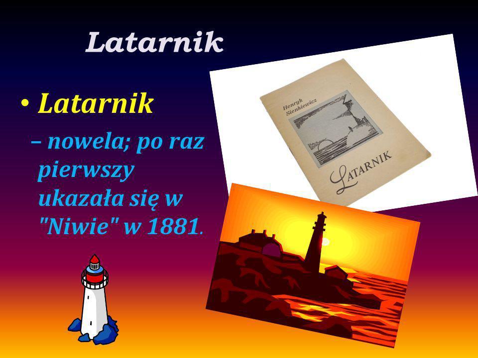 Latarnik Latarnik – nowela; po raz pierwszy ukazała się w Niwie w 1881.