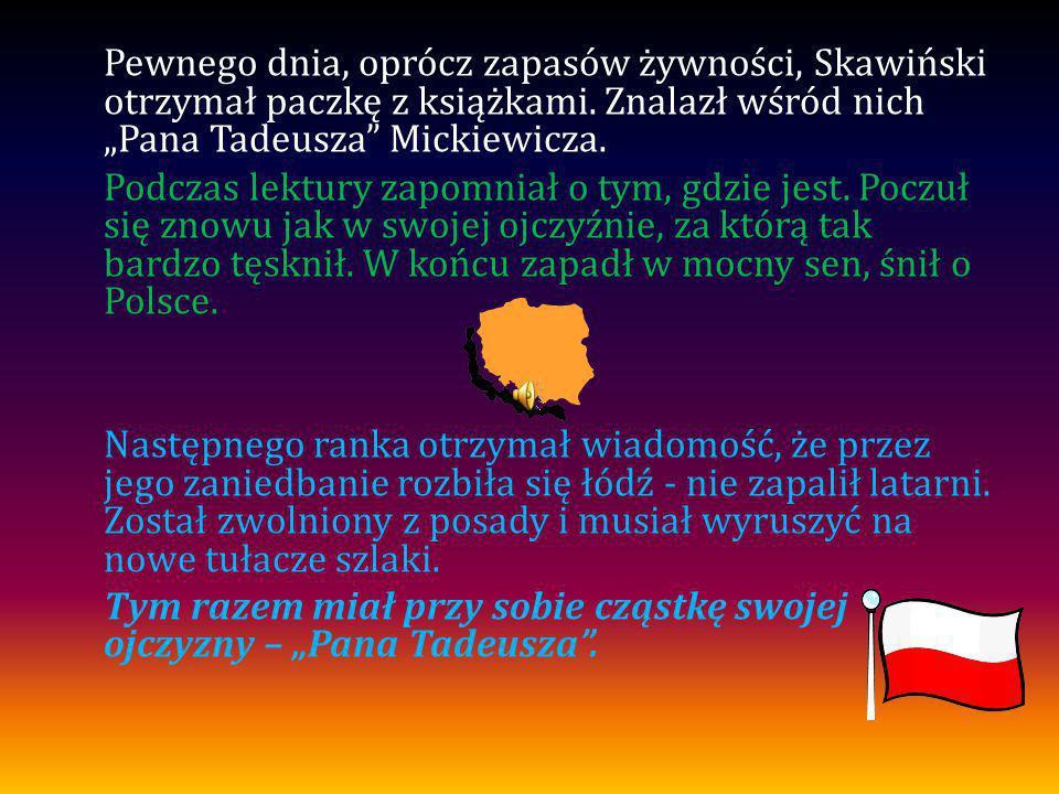 Pewnego dnia, oprócz zapasów żywności, Skawiński otrzymał paczkę z książkami.