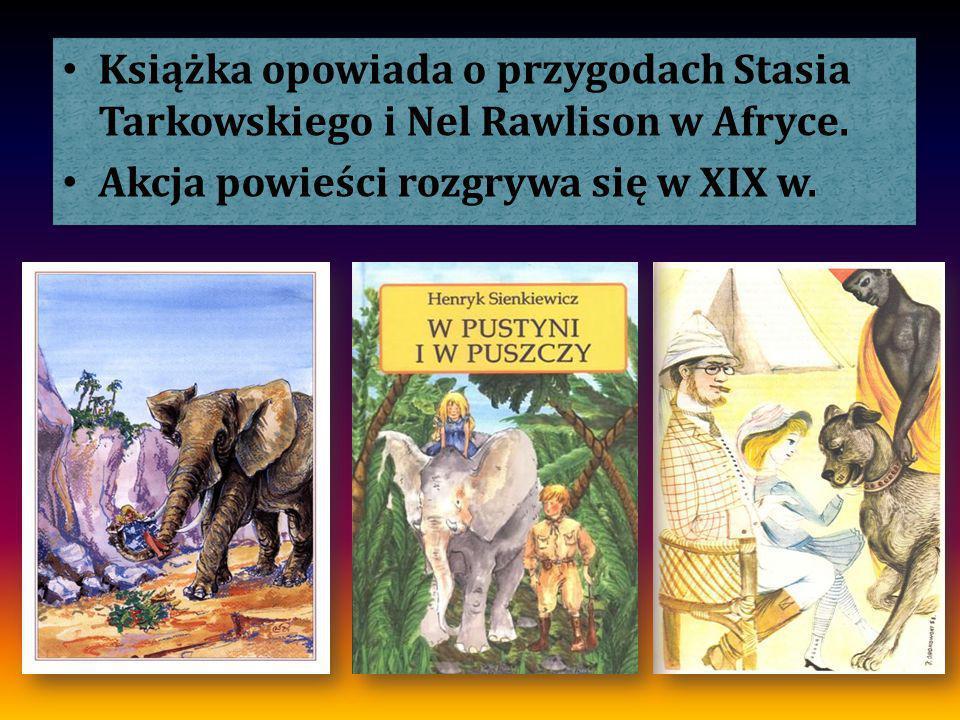 Książka opowiada o przygodach Stasia Tarkowskiego i Nel Rawlison w Afryce.
