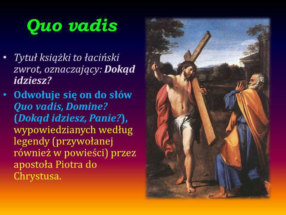 Quo vadis Tytuł książki to łaciński zwrot, oznaczający: Dokąd idziesz