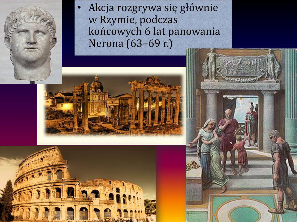 Akcja rozgrywa się głównie w Rzymie, podczas końcowych 6 lat panowania Nerona (63–69 r.)