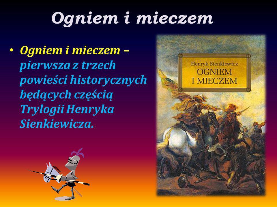Ogniem i mieczem Ogniem i mieczem – pierwsza z trzech powieści historycznych będących częścią Trylogii Henryka Sienkiewicza.