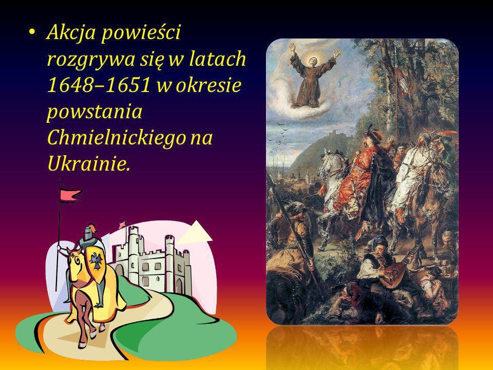 Akcja powieści rozgrywa się w latach 1648–1651 w okresie powstania Chmielnickiego na Ukrainie.