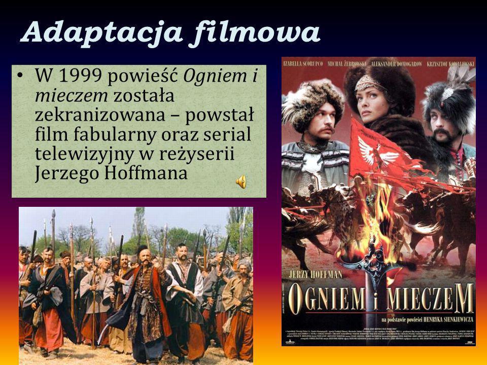 Adaptacja filmowa W 1999 powieść Ogniem i mieczem została zekranizowana – powstał film fabularny oraz serial telewizyjny w reżyserii Jerzego Hoffmana.
