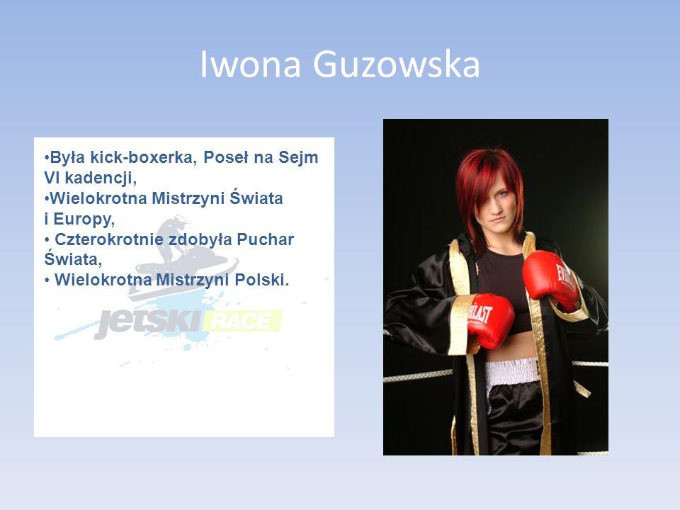Iwona Guzowska Była kick-boxerka, Poseł na Sejm VI kadencji,