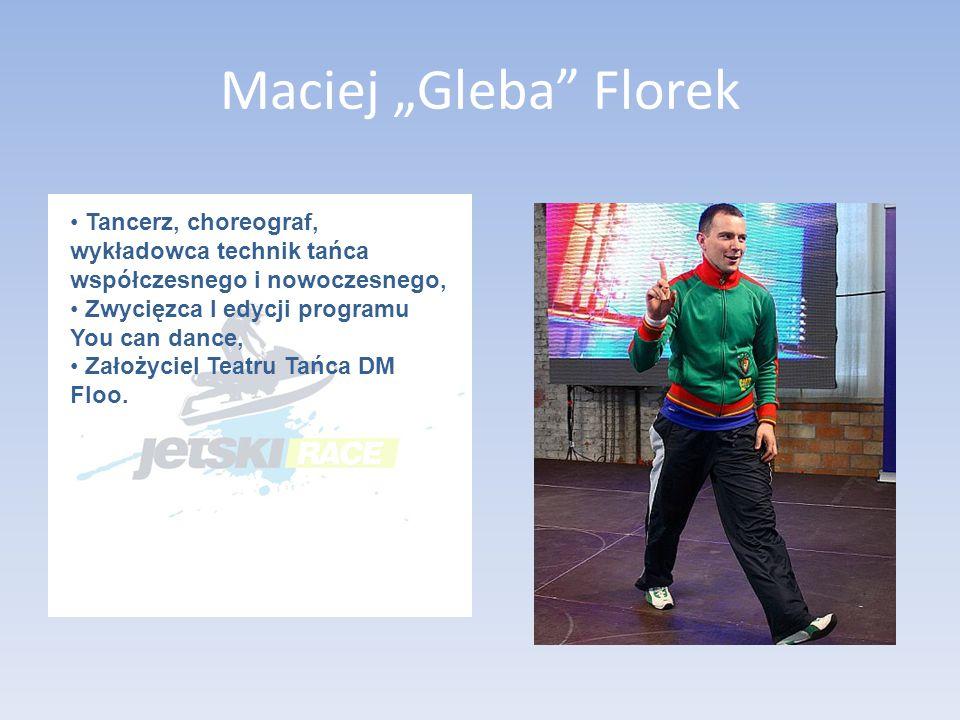 """Maciej """"Gleba Florek Tancerz, choreograf, wykładowca technik tańca współczesnego i nowoczesnego, Zwycięzca I edycji programu You can dance,"""