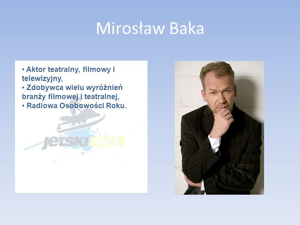 Mirosław Baka Aktor teatralny, filmowy i telewizyjny,