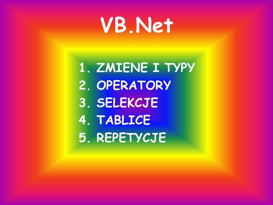 VB.Net 1. ZMIENE I TYPY 2. OPERATORY 3. SELEKCJE 4. TABLICE