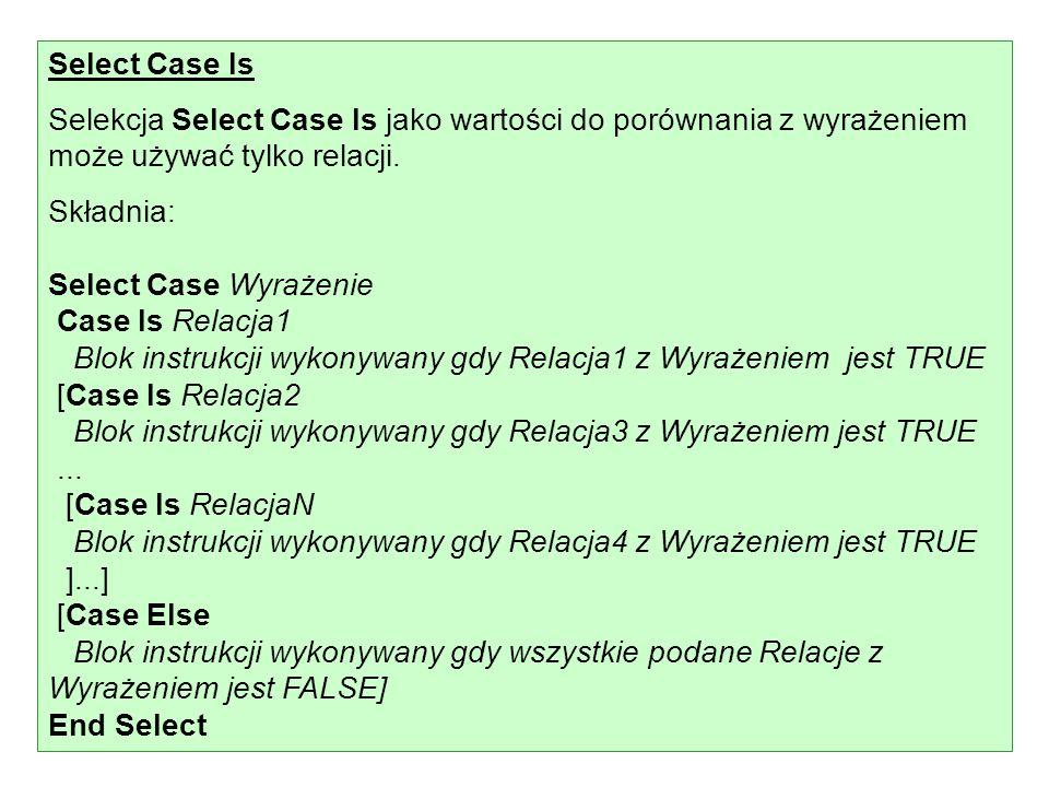 Select Case Is Selekcja Select Case Is jako wartości do porównania z wyrażeniem może używać tylko relacji.