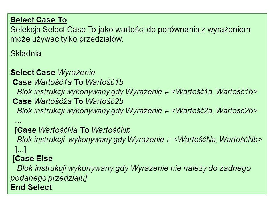 Select Case To Selekcja Select Case To jako wartości do porównania z wyrażeniem może używać tylko przedziałów.
