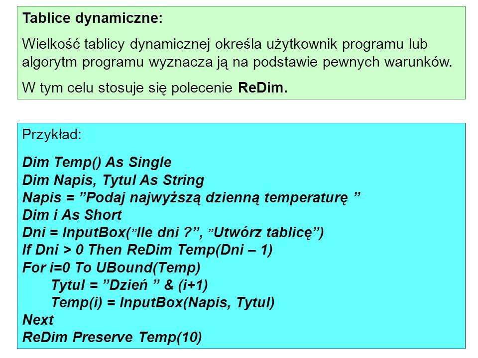 Tablice dynamiczne: Wielkość tablicy dynamicznej określa użytkownik programu lub algorytm programu wyznacza ją na podstawie pewnych warunków.