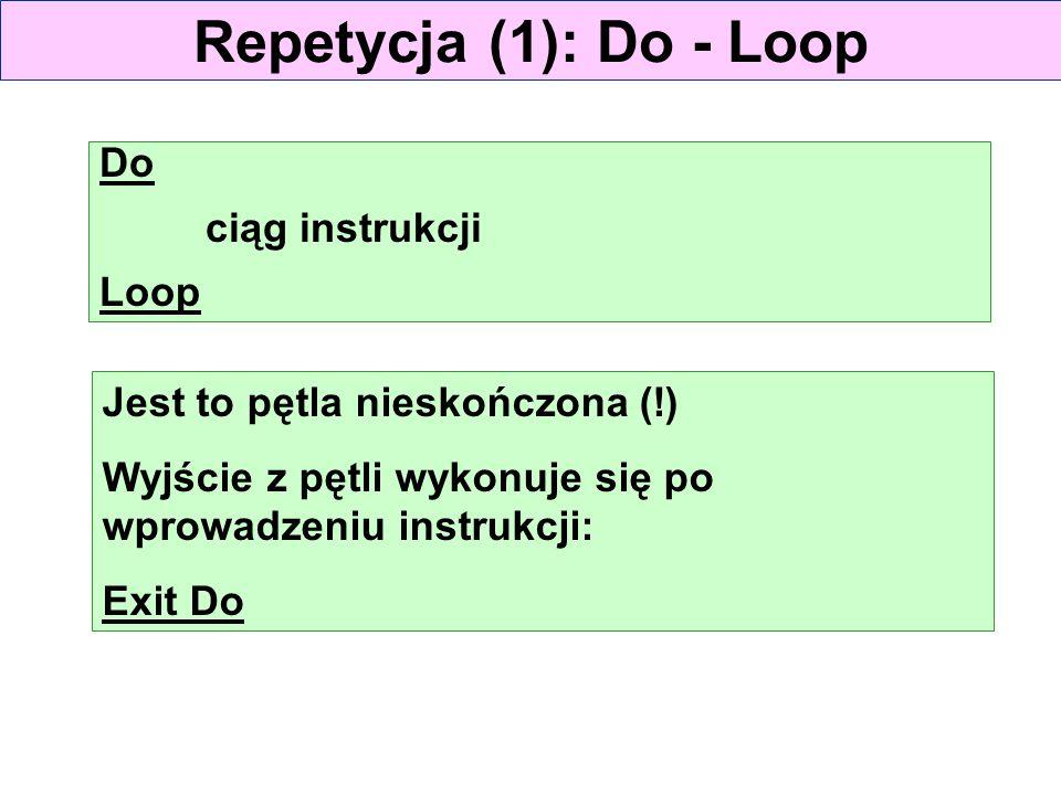 Repetycja (1): Do - Loop Do ciąg instrukcji Loop