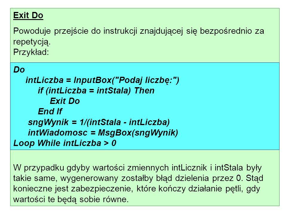 Exit Do Powoduje przejście do instrukcji znajdującej się bezpośrednio za repetycją. Przykład: