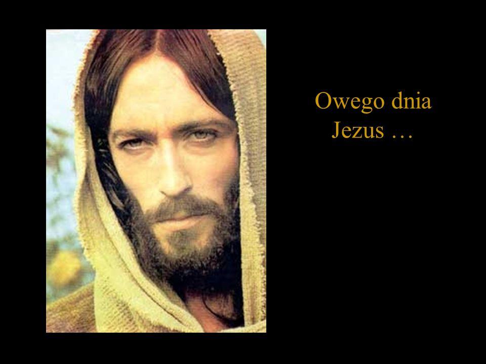 Owego dnia Jezus …