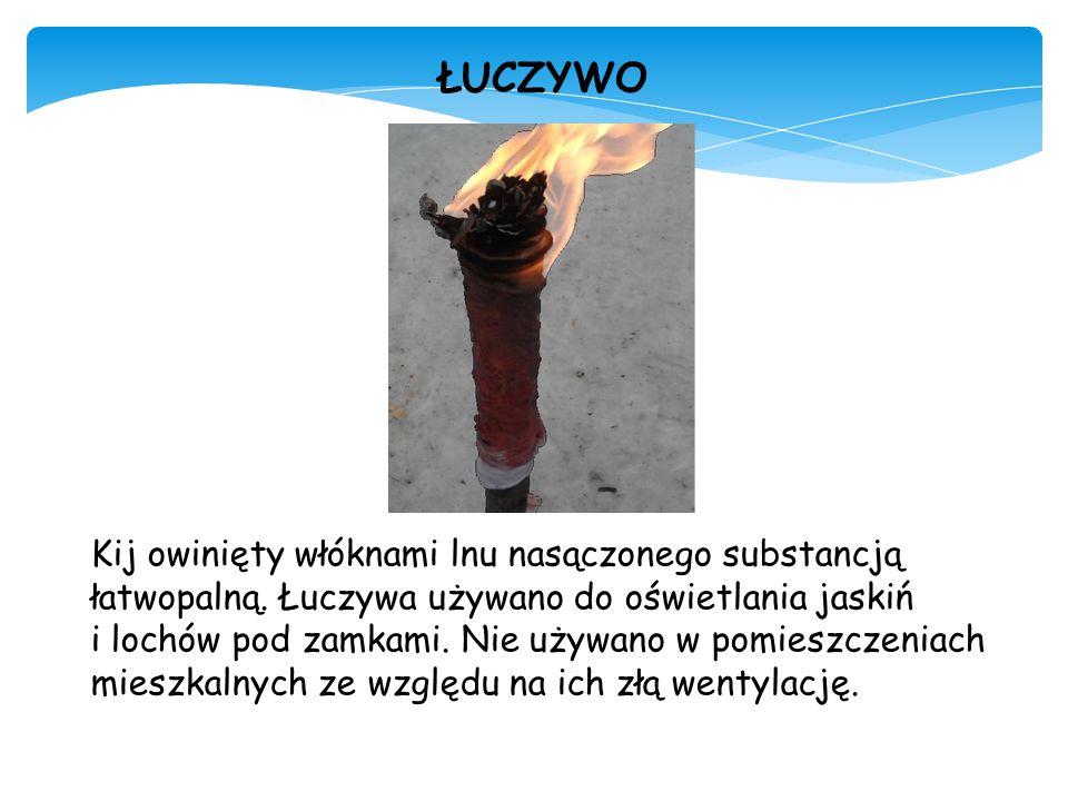 ŁUCZYWO Kij owinięty włóknami lnu nasączonego substancją łatwopalną. Łuczywa używano do oświetlania jaskiń.