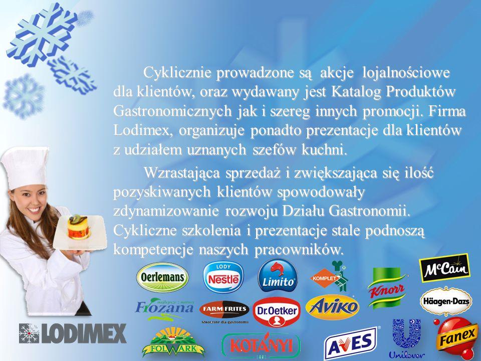 Cyklicznie prowadzone są akcje lojalnościowe dla klientów, oraz wydawany jest Katalog Produktów Gastronomicznych jak i szereg innych promocji. Firma Lodimex, organizuje ponadto prezentacje dla klientów z udziałem uznanych szefów kuchni.