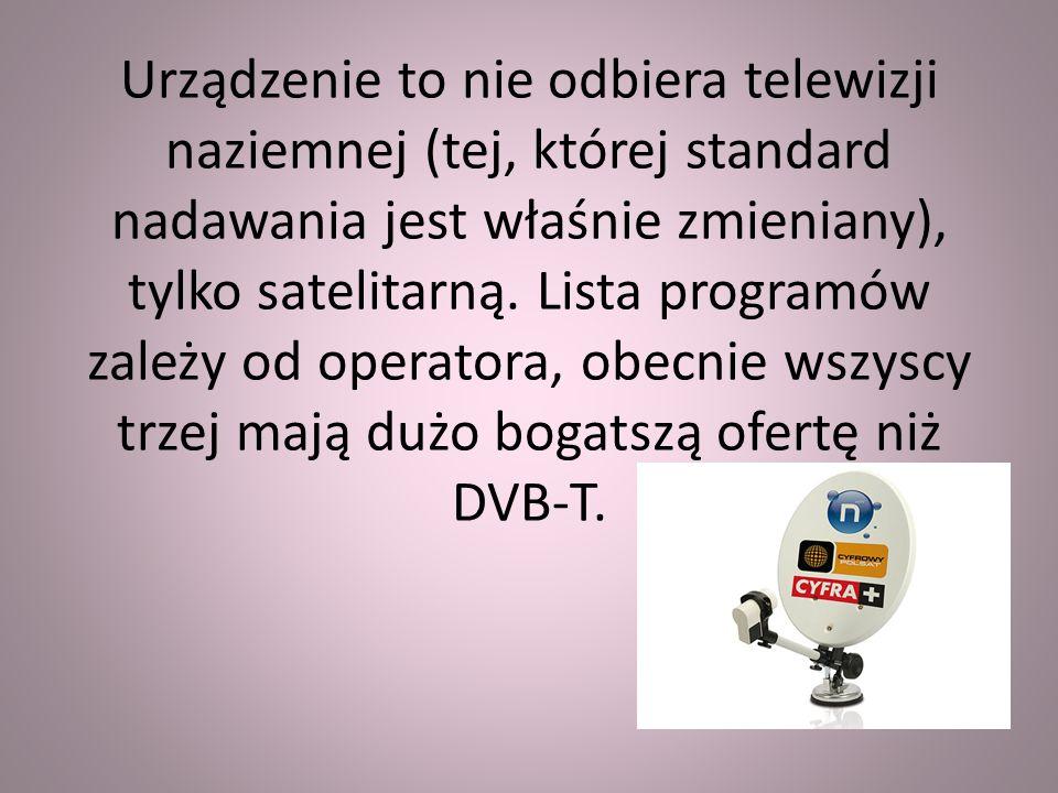 Urządzenie to nie odbiera telewizji naziemnej (tej, której standard nadawania jest właśnie zmieniany), tylko satelitarną.