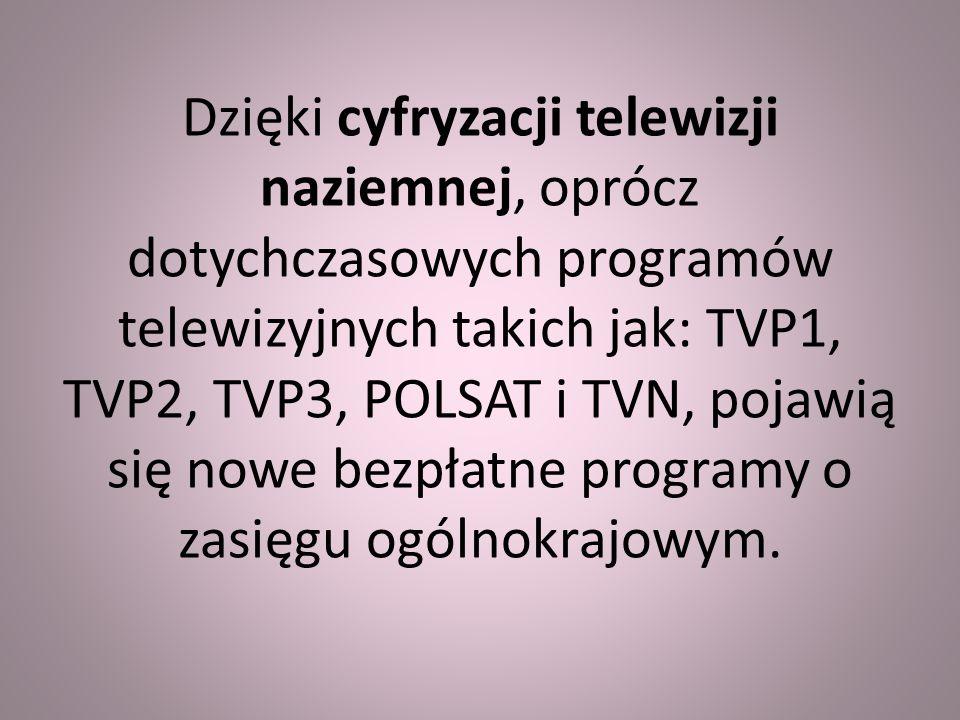 Dzięki cyfryzacji telewizji naziemnej, oprócz dotychczasowych programów telewizyjnych takich jak: TVP1, TVP2, TVP3, POLSAT i TVN, pojawią się nowe bezpłatne programy o zasięgu ogólnokrajowym.