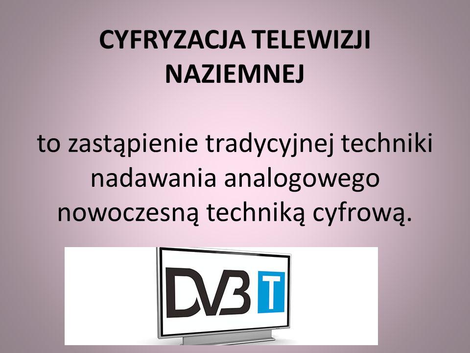 CYFRYZACJA TELEWIZJI NAZIEMNEJ to zastąpienie tradycyjnej techniki nadawania analogowego nowoczesną techniką cyfrową.