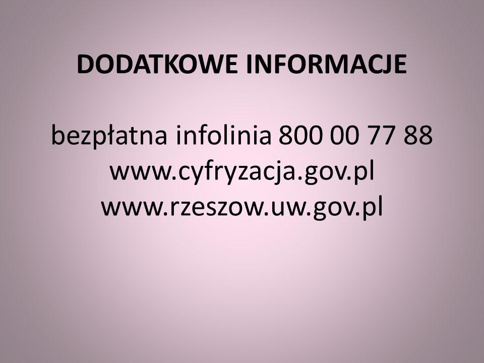 DODATKOWE INFORMACJE bezpłatna infolinia 800 00 77 88 www. cyfryzacja