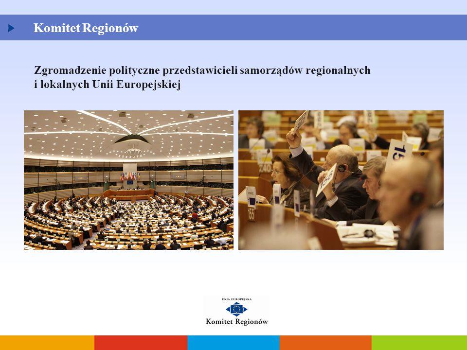 Komitet Regionów Zgromadzenie polityczne przedstawicieli samorządów regionalnych i lokalnych Unii Europejskiej.