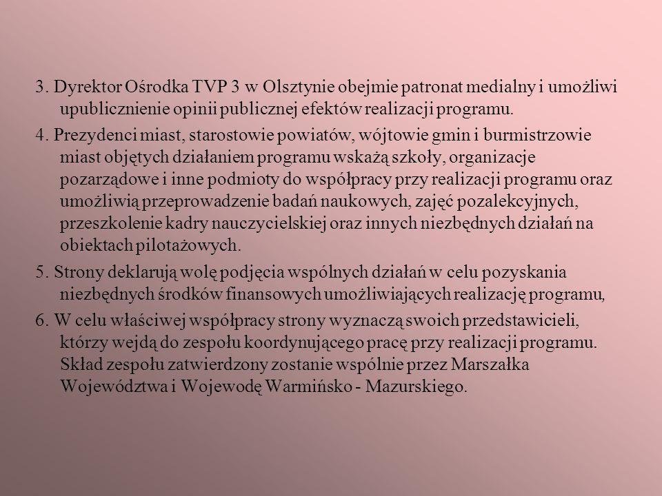 3. Dyrektor Ośrodka TVP 3 w Olsztynie obejmie patronat medialny i umożliwi upublicznienie opinii publicznej efektów realizacji programu.
