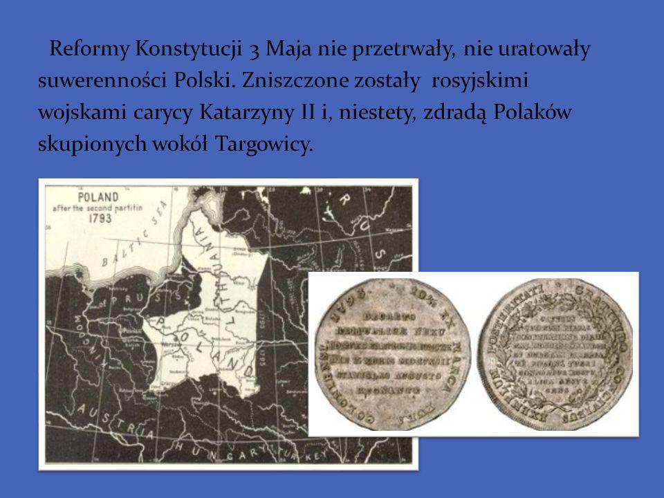 Reformy Konstytucji 3 Maja nie przetrwały, nie uratowały suwerenności Polski.