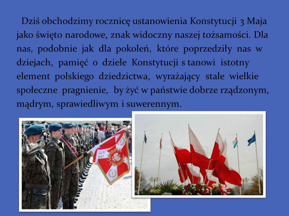Dziś obchodzimy rocznicę ustanowienia Konstytucji 3 Maja jako święto narodowe, znak widoczny naszej tożsamości.