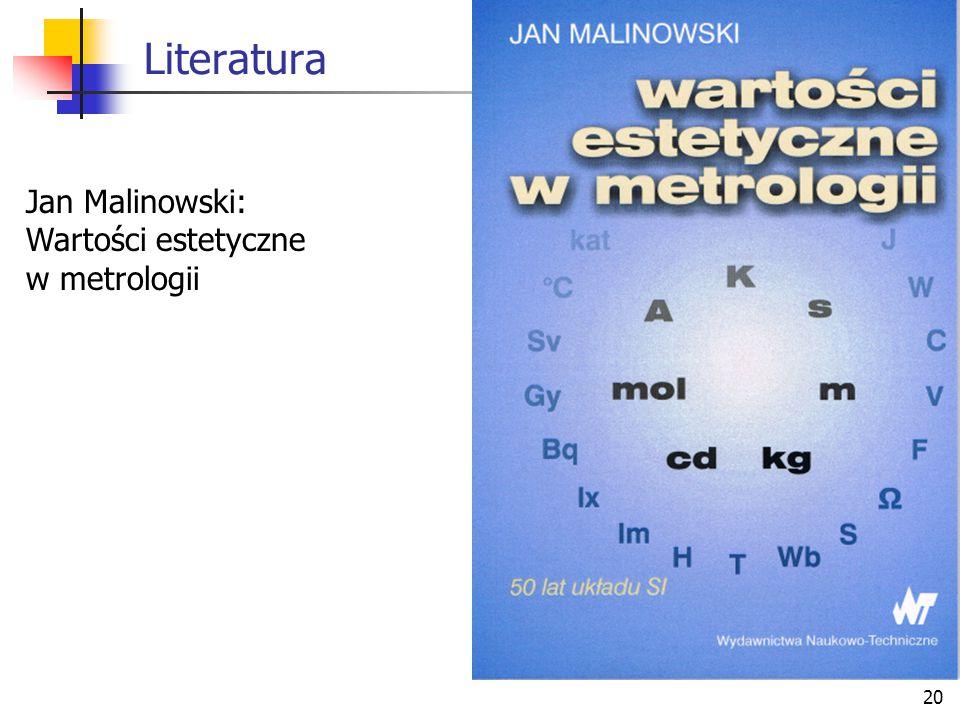 Literatura Jan Malinowski: Wartości estetyczne w metrologii