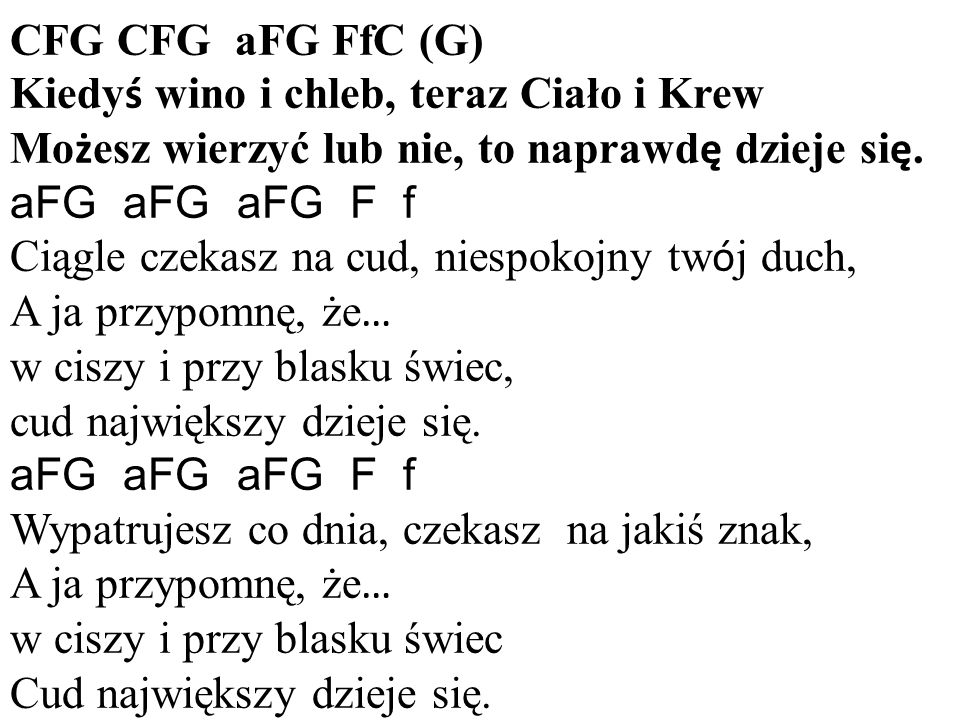 CFG CFG aFG FfC (G) Kiedyś wino i chleb, teraz Ciało i Krew. Możesz wierzyć lub nie, to naprawdę dzieje się.
