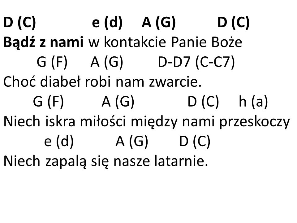 D (C) e (d) A (G) D (C) Bądź z nami w kontakcie Panie Boże. G (F) A (G) D-D7 (C-C7)