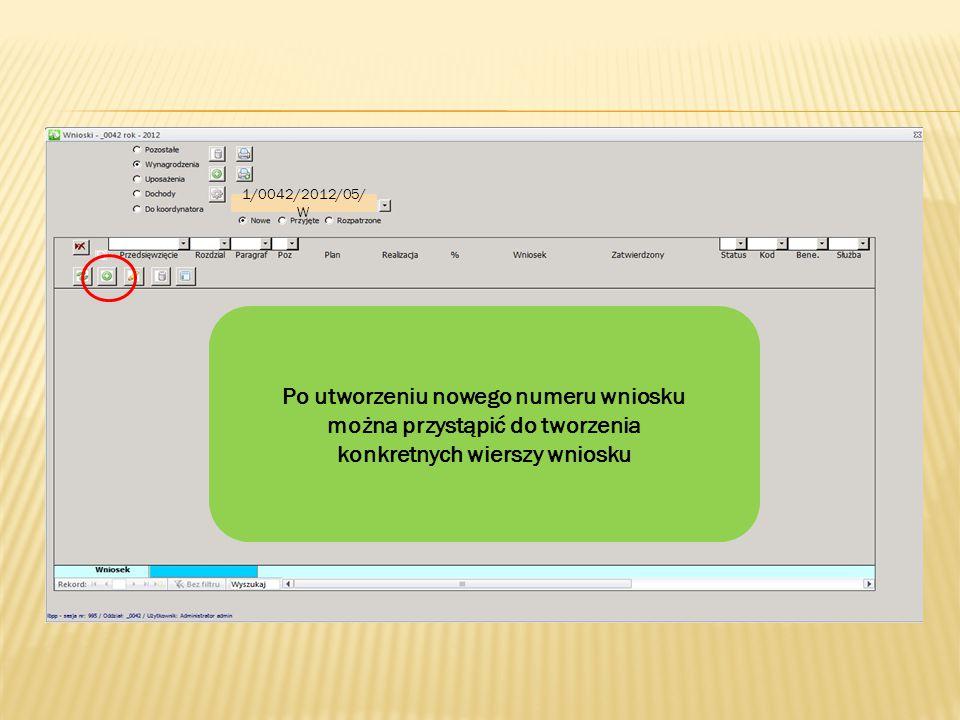 1/0042/2012/05/W Po utworzeniu nowego numeru wniosku można przystąpić do tworzenia konkretnych wierszy wniosku.
