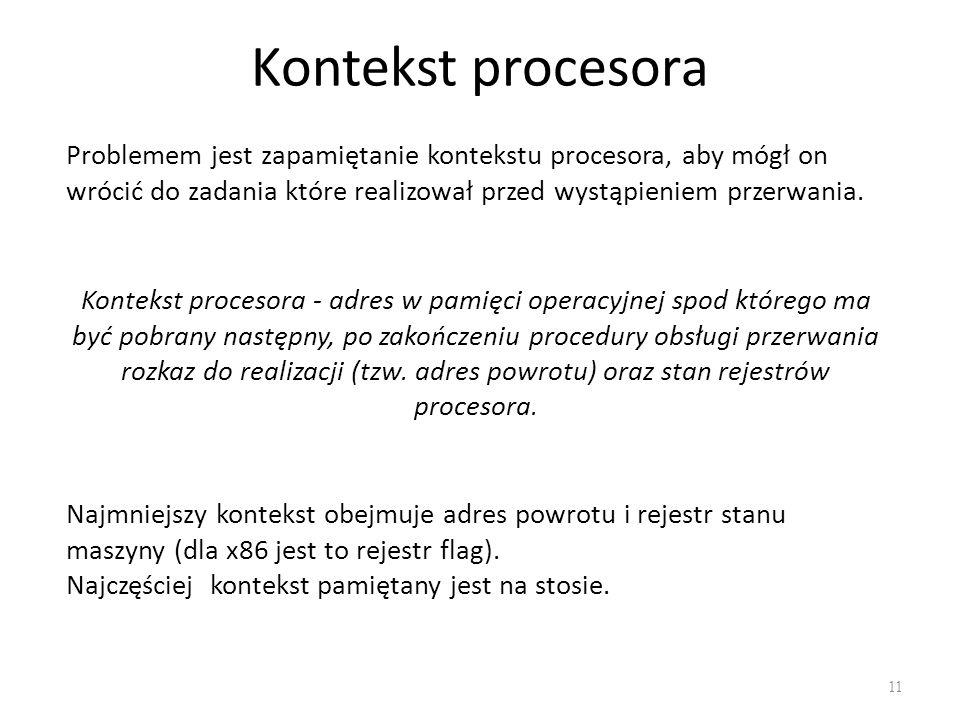 Kontekst procesora Problemem jest zapamiętanie kontekstu procesora, aby mógł on wrócić do zadania które realizował przed wystąpieniem przerwania.