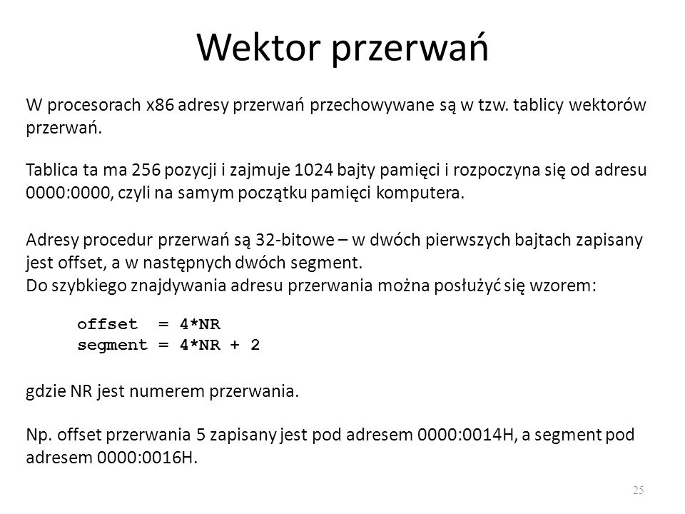 Wektor przerwań W procesorach x86 adresy przerwań przechowywane są w tzw. tablicy wektorów przerwań.