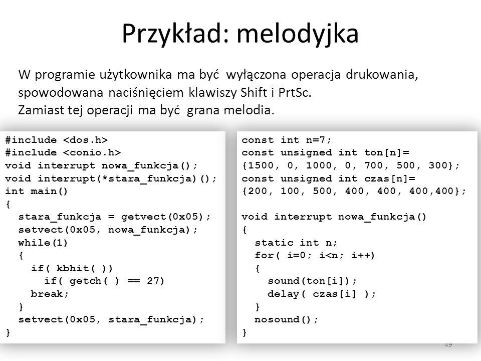 Przykład: melodyjka W programie użytkownika ma być wyłączona operacja drukowania, spowodowana naciśnięciem klawiszy Shift i PrtSc.
