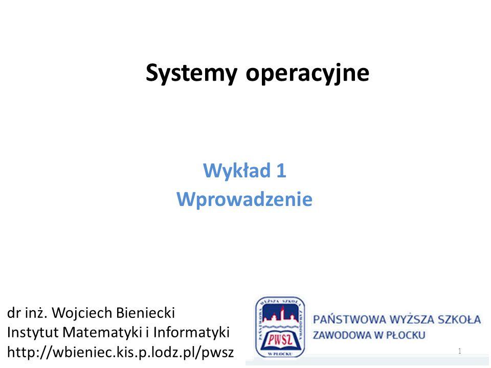 Systemy operacyjne Wykład 1 Wprowadzenie dr inż. Wojciech Bieniecki