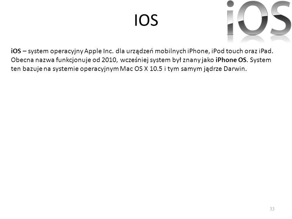 IOS iOS – system operacyjny Apple Inc. dla urządzeń mobilnych iPhone, iPod touch oraz iPad.