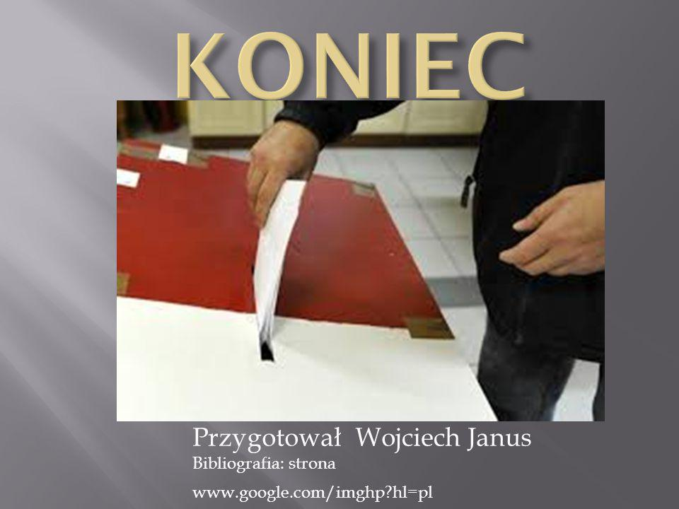 KONIEC Przygotował Wojciech Janus Bibliografia: strona www.google.com/imghp hl=pl