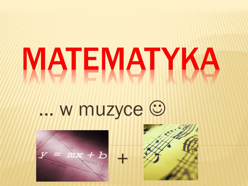 MATEMATYKA … w muzyce  + +