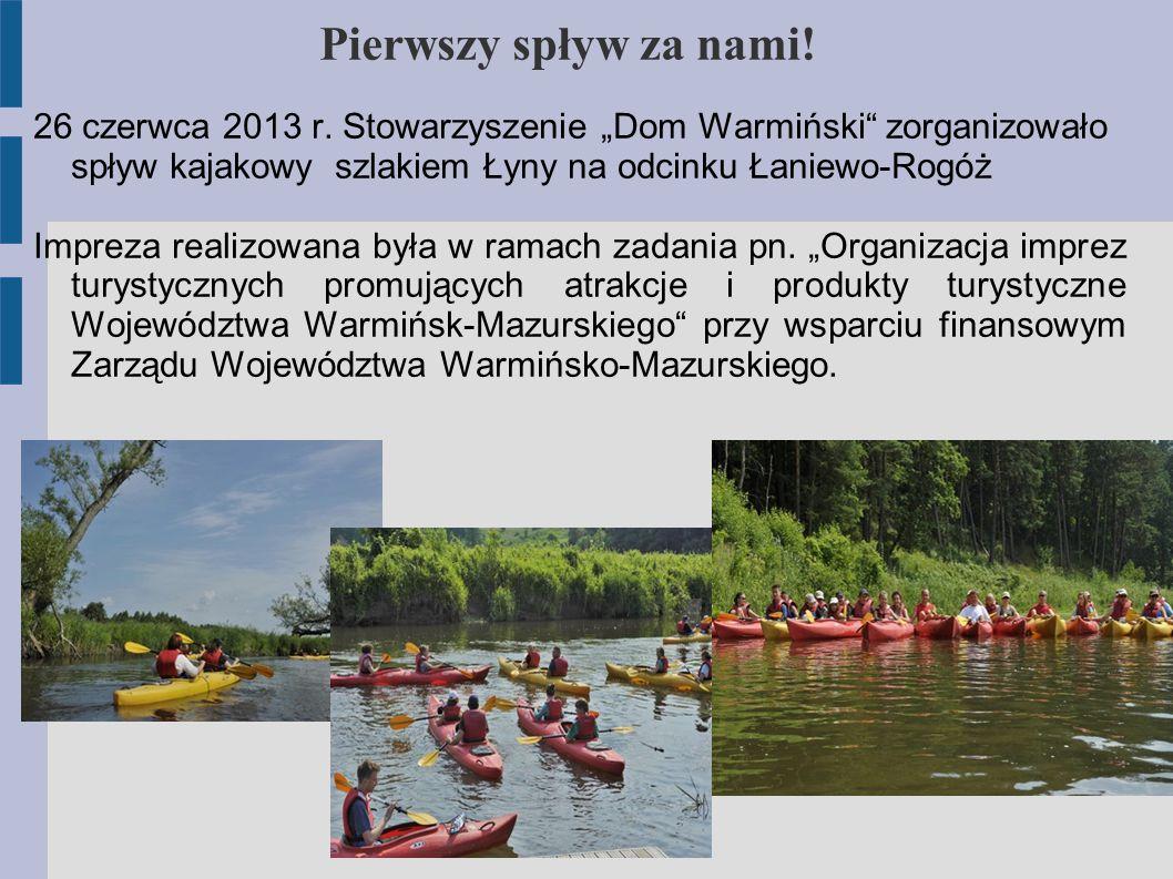 """Pierwszy spływ za nami! 26 czerwca 2013 r. Stowarzyszenie """"Dom Warmiński zorganizowało spływ kajakowy szlakiem Łyny na odcinku Łaniewo-Rogóż."""